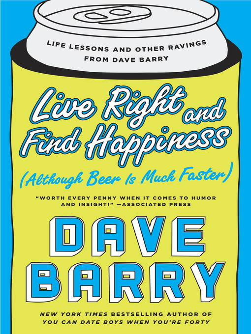 Title details for Live Right and Find Happiness (Although Beer is Much Faster) by Dave Barry - Wait list