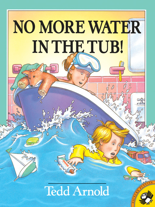 Title details for No More Water in the Tub! by Tedd Arnold - Wait list