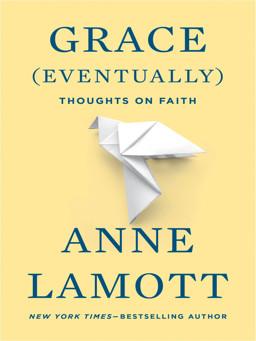 Title details for Grace (Eventually) by Anne Lamott - Available