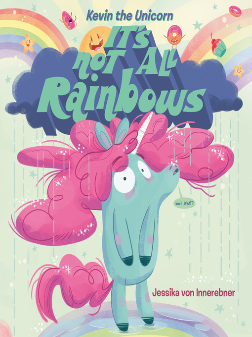 Title details for Kevin the Unicorn: It's Not All Rainbows by Jessika von Innerebner - Wait list
