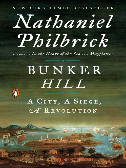 Title details for Bunker Hill: A City, a Siege, a Revolution by Nathaniel Philbrick - Available