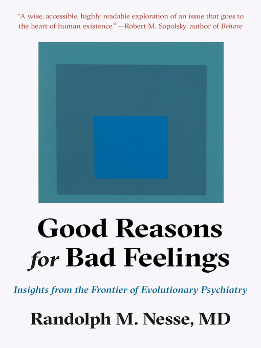 Title details for Good Reasons for Bad Feelings by Randolph M. Nesse, MD - Available