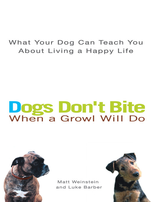 Title details for Dogs Don't Bite When a Growl Will Do by Matt Weinstein - Wait list