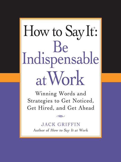 Title details for How to Say It: Be Indispensable at Work by Jack Griffin - Available