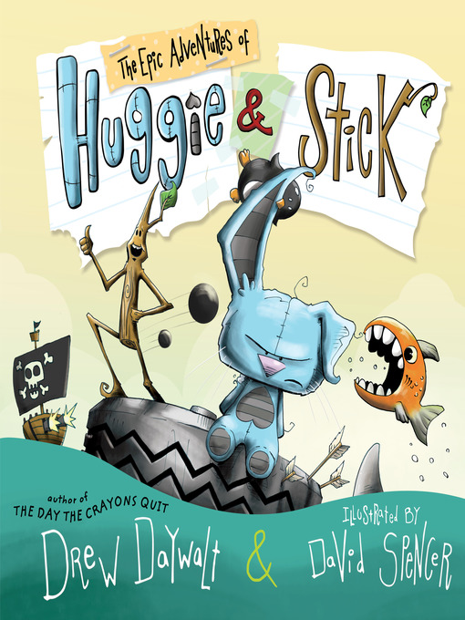 Title details for The Epic Adventures of Huggie & Stick by Drew Daywalt - Available