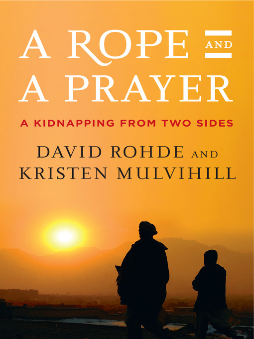 Title details for A Rope and a Prayer by David Rohde - Available