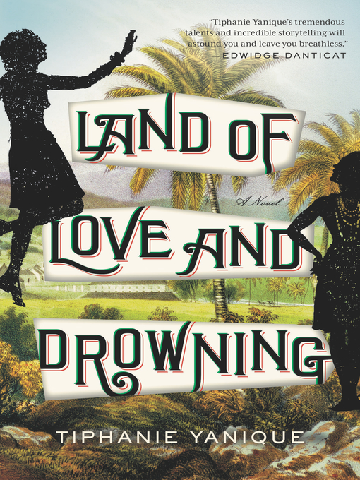 Title details for Land of Love and Drowning by Tiphanie Yanique - Wait list