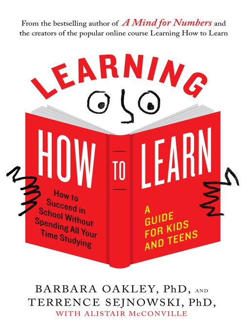 Learning How to Learn : How to Succeed in School Without Spending All Your Time Studying