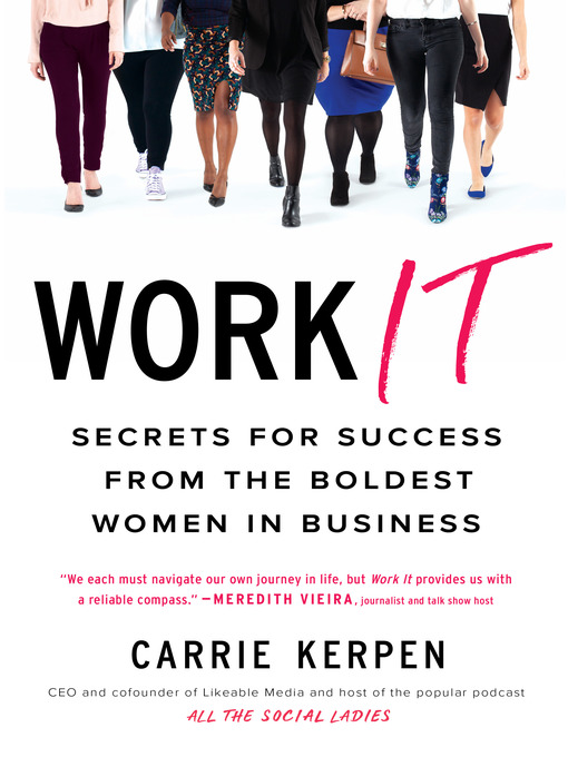Work it [electronic resource] : Secrets for success from the boldest women in business.