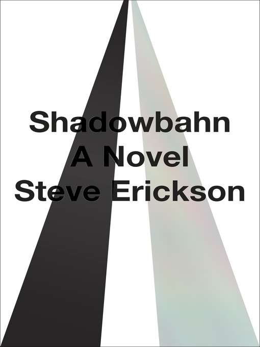 Title details for Shadowbahn by Steve Erickson - Available