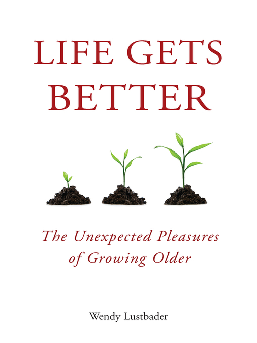 Title details for Life Gets Better by Wendy Lustbader - Available