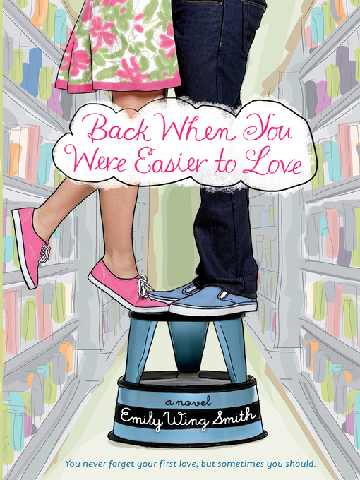 Title details for Back When You Were Easier to Love by Emily Wing Smith - Available