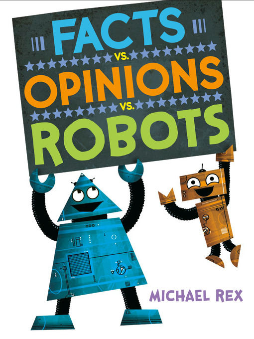 Title details for Facts vs. Opinions vs. Robots by Michael Rex - Available