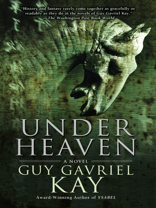 Title details for Under Heaven by Guy Gavriel Kay - Available