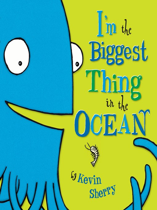 Title details for I'm the Biggest Thing in the Ocean! by Kevin Sherry - Available