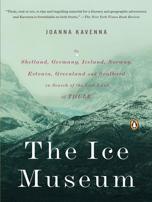 Title details for The Ice Museum by Joanna Kavenna - Available