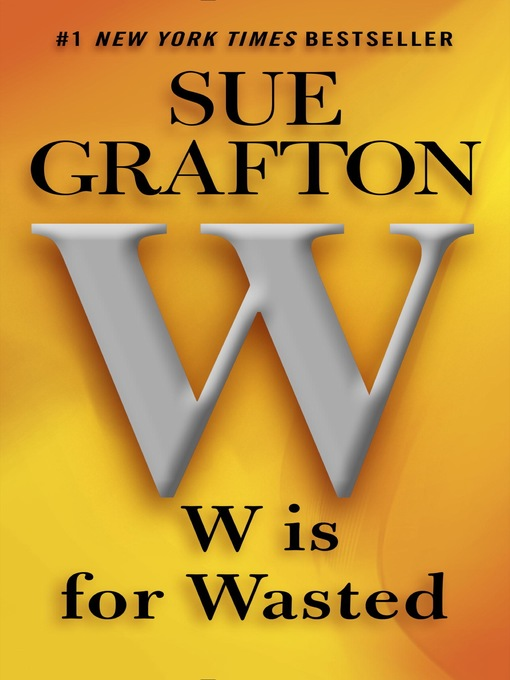 """Title details for """"W"""" is for Wasted by Sue Grafton - Wait list"""