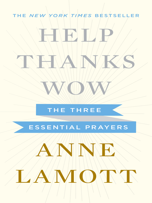 Title details for Help, Thanks, Wow by Anne Lamott - Available