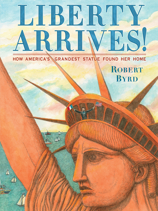 Title details for Liberty Arrives! by Robert Byrd - Available