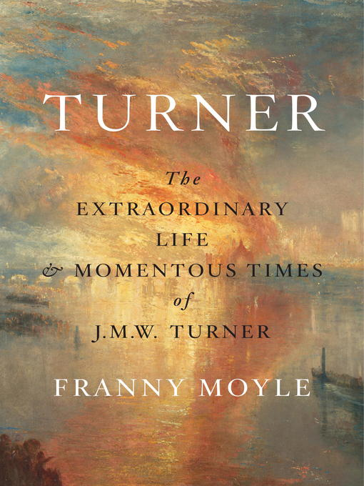 Turner The Extraordinary Life and Momentous Times of J.M.W. Turner