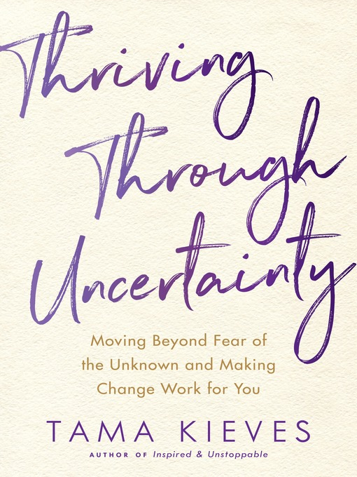 Title details for Thriving Through Uncertainty by Tama Kieves - Available