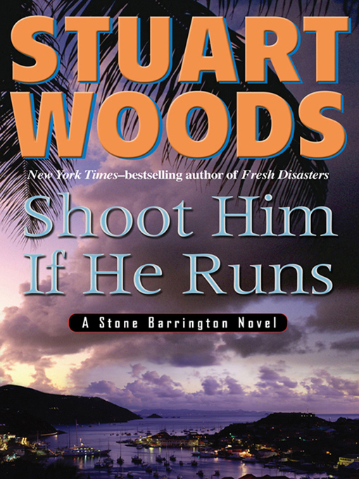 Title details for Shoot Him If He Runs by Stuart Woods - Available