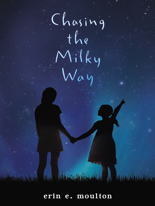 Title details for Chasing the Milky Way by Erin E. Moulton - Available