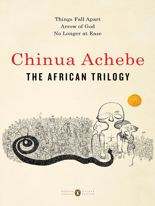 Title details for Things Fall Apart / Arrow of God / No Longer at Ease by Chinua Achebe - Wait list