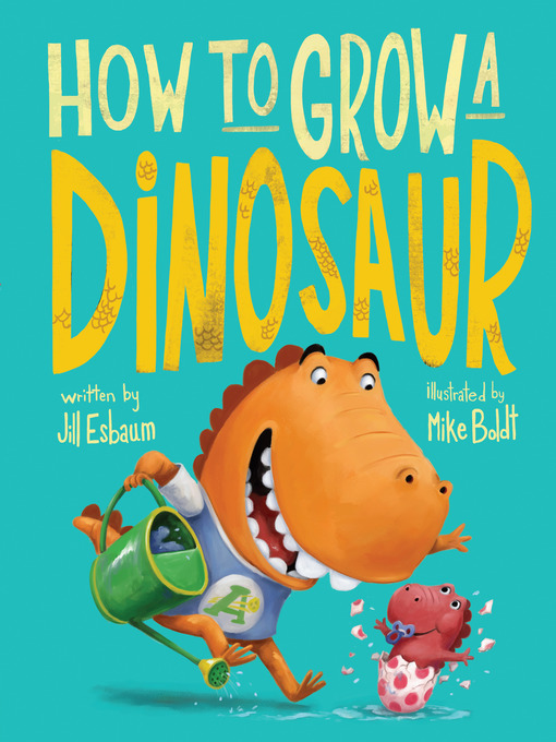 Title details for How to Grow a Dinosaur by Jill Esbaum - Wait list
