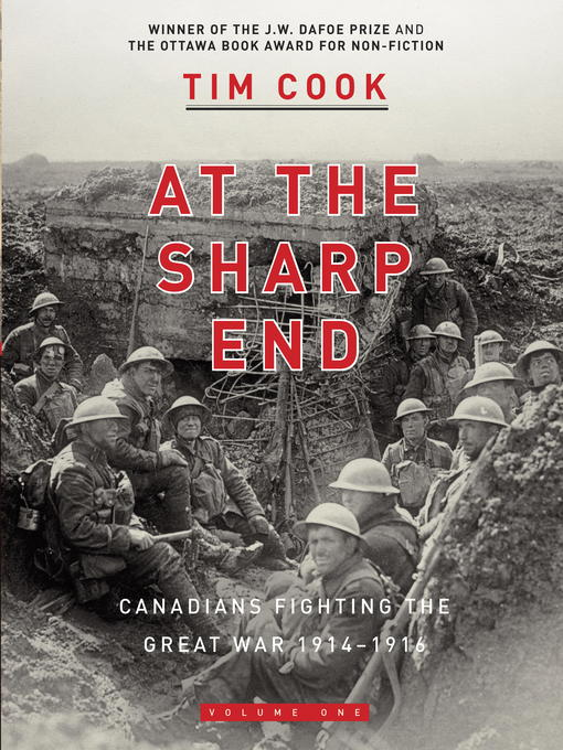 Title details for At the Sharp End Volume One--Canadians Fighting the Great War 1914-1916 by Tim Cook - Wait list