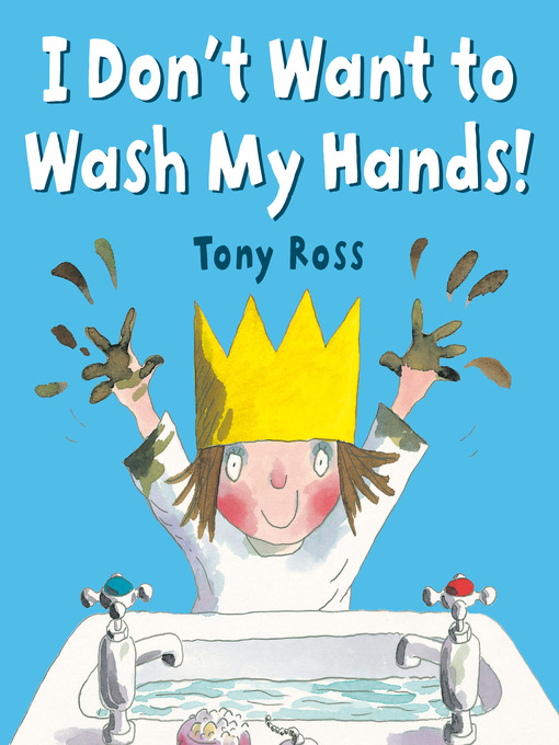 Title details for I Don't Want to Wash My Hands! by Tony Ross - Wait list