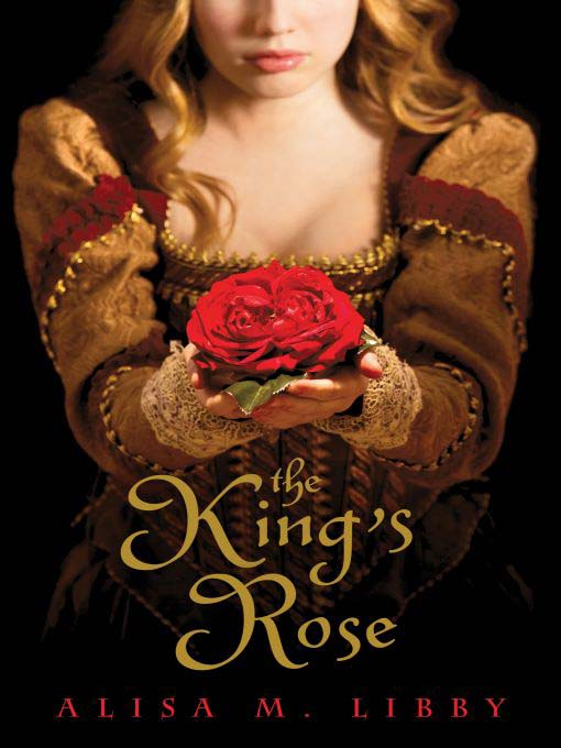 Title details for The King's Rose by Alisa Libby - Available