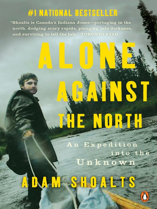 Title details for Alone Against the North by Adam Shoalts - Wait list