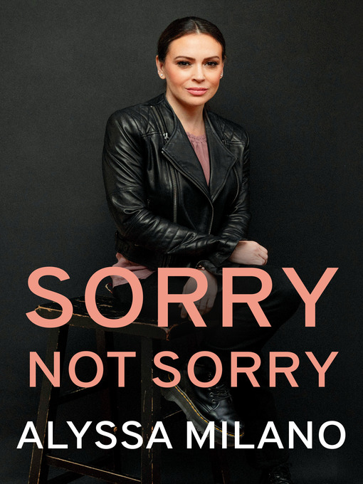 Title details for Sorry Not Sorry by Alyssa Milano - Wait list