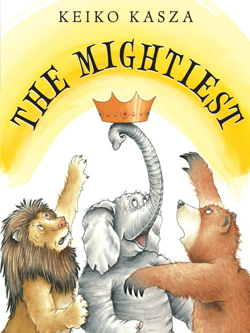 Title details for The Mightiest by Keiko Kasza - Available