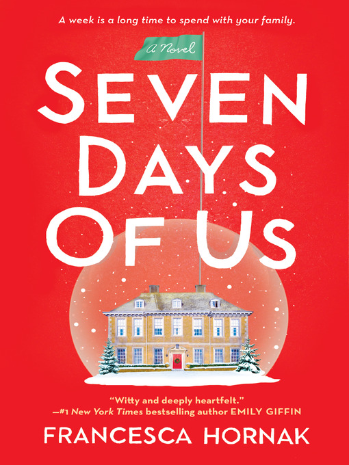 Title details for Seven Days of Us by Francesca Hornak - Available