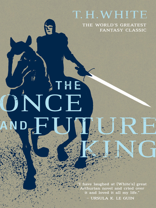 Title details for The Once and Future King - The Sword in the Stone / The Queen of Air and Darkness / The Ill-Made Knight / The Candle in the Wind by T. H. White - Available