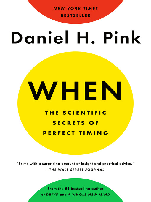 Title details for When--The Scientific Secrets of Perfect Timing by Daniel H. Pink - Available