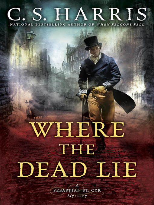 Title details for Where the Dead Lie by C. S. Harris - Wait list