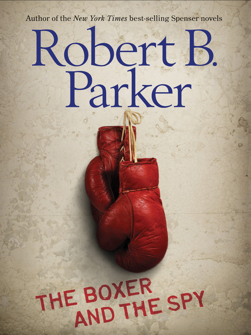 Title details for The Boxer and the Spy by Robert B. Parker - Available