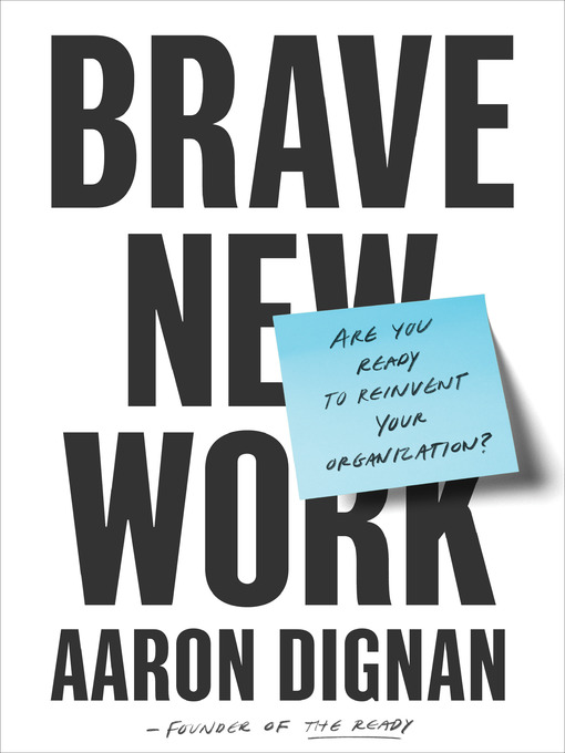 Title details for Brave New Work by Aaron Dignan - Available