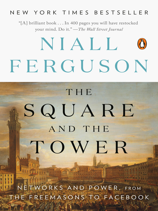 Title details for The Square and the Tower by Niall Ferguson - Available