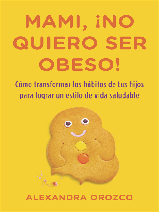 Title details for Mami, ¡no quiero ser obeso! by Alexandra Orozco - Wait list