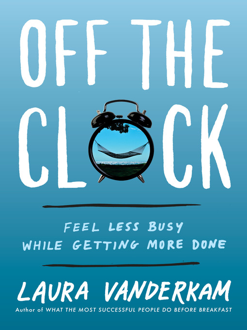 Title details for Off the Clock by Laura Vanderkam - Available