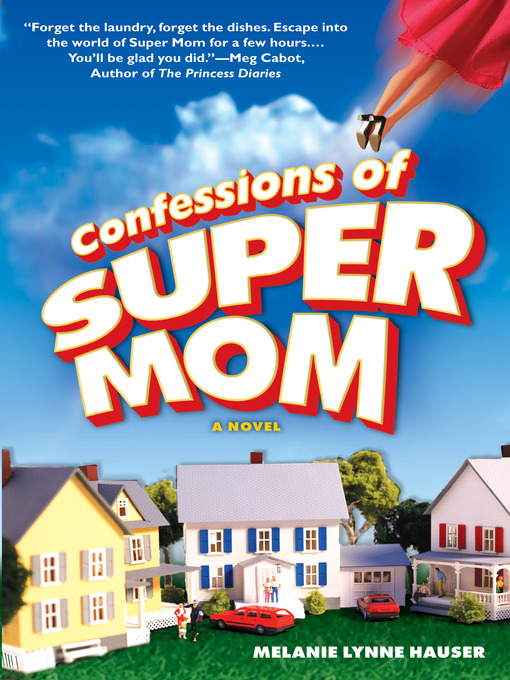 Title details for Confessions of Super Mom by Melanie Lynne Hauser - Available