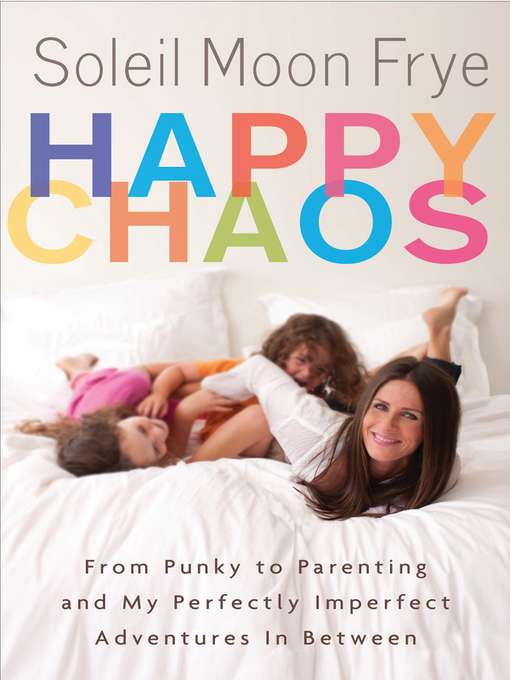 Title details for Happy Chaos by Soleil Moon Frye - Available