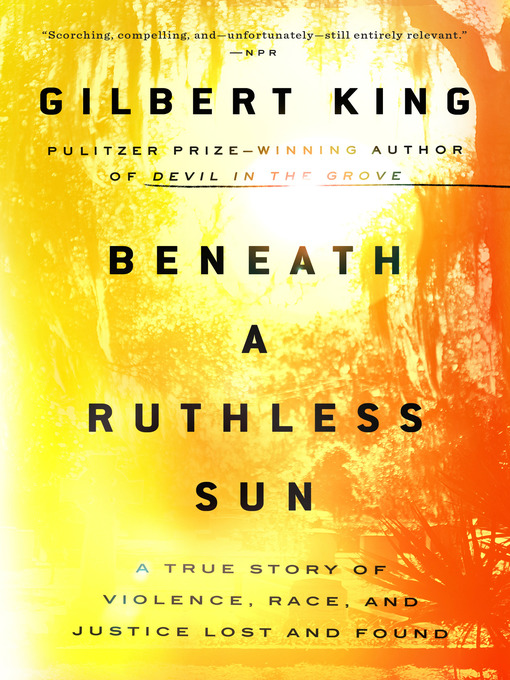 Title details for Beneath a Ruthless Sun by Gilbert King - Available