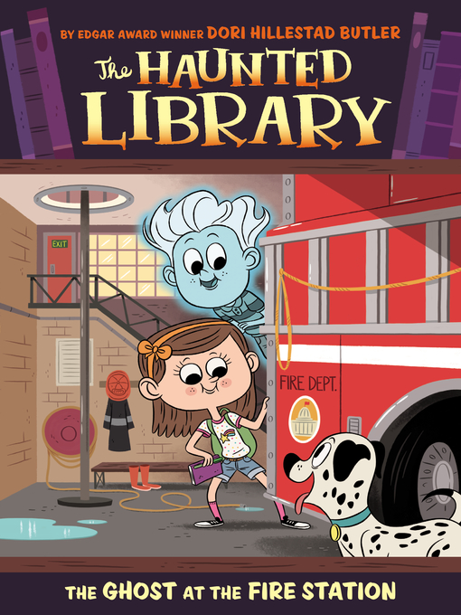 The Ghost at the Fire Station The Haunted Library Series, Book 6