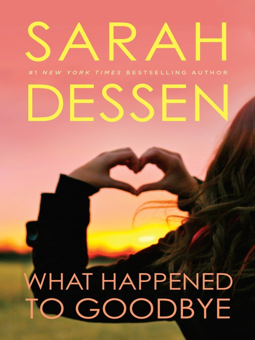 Title details for What Happened to Goodbye by Sarah Dessen - Available