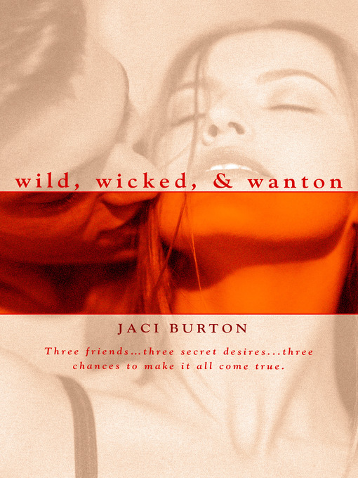 Title details for Wild, Wicked, & Wanton by Jaci Burton - Available